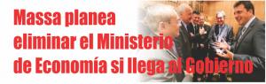 Notinor. Massa planea eliminar el Ministerio de Economía si llega al Gobierno